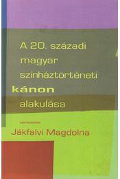 A 20. századi magyar színháztörténeti kánon alakulása - Jákfalvi Magdolna szerk. - Régikönyvek