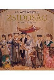 A magyarországi zsidóság képes története - Jalsovszky Katalin, Tomsics Emőke, Toronyi Zsuzsanna - Régikönyvek