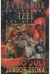 Évszakok ízei - 365 recept hús nélkül - Jámbor Zsóka, Verő Juli - Régikönyvek