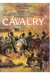 The Cavalry : Techniques & Triumphs of the Military Horseman : The Story of the Great Cavalry Regiments, Their Commanders and Celebrated Actions - James Lawford - Régikönyvek