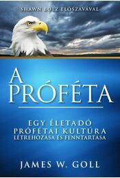 A próféta - Egy életadó prófétai kultúra létrehozása és fenntartása - James W. Goll - Régikönyvek