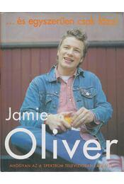 ...és egyszerűen csak főzz! - Jamie Oliver - Régikönyvek