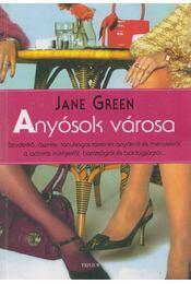 Anyósok városa - Jane Green - Régikönyvek