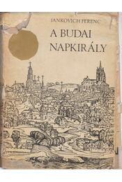 A budai Napkirály - Jankovich Ferenc - Régikönyvek