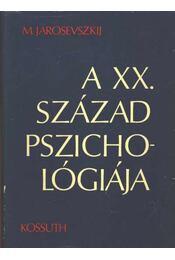 A XX. század pszichológiája - Jarosevszkij, Mihail - Régikönyvek