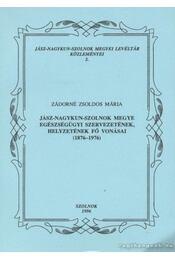 Jász-Nagykun-Szolnok megye egészségügyi szervezetének, helyzetének fő vonásai /1876-1976/ - Zádorné Zsoldos Mária - Régikönyvek