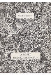 A Rossz transzparenciája - Jean Baudrillard - Régikönyvek