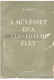 A művészet és a társadalmi élet - Jegorov, A. - Régikönyvek