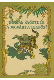 Hogyan győzte le a jaguárt a teknős? - Jékely Endre - Régikönyvek