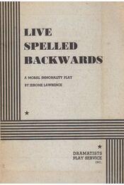 Live Spelled Backwards - Jerome Lawrence - Régikönyvek