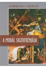 A morál skizofréniája - Jobbágyi Gábor - Régikönyvek