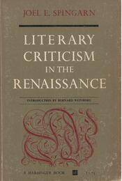 Literary Criticism in the Renaissance - Joel E. Spingarn - Régikönyvek