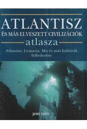 Atlantisz és más elveszett civilizációk atlasza - Joel Levy - Régikönyvek