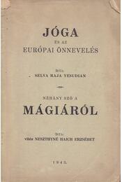 Jóga és az európai önnevelés / Néhány szó a mágiáról - Yesudian, Selva Raja, vitéz Neszthyné Haich Erzsébet - Régikönyvek