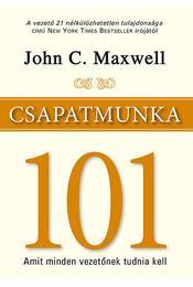 Csapatmunka 101 - Amit minden vezetőnek tudnia kell - John C. Maxwell  - Régikönyvek