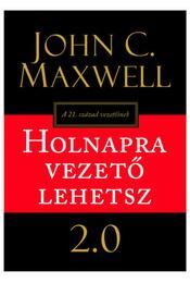 Holnapra vezető lehetsz 2.0 - John C. Maxwell  - Régikönyvek