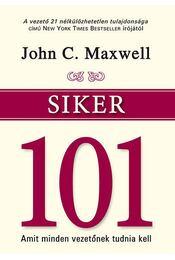 Siker 101 - Amit minden vezetőnek tudnia kell - John C. Maxwell  - Régikönyvek