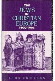 The Jews in Christian Europe 1400-1700 - John Edwards - Régikönyvek
