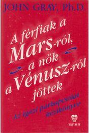 A férfiak a Marsról, a nők a Vénuszról jöttek - John Gray Ph. D. - Régikönyvek