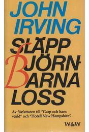 Släpp björnarna loss! - John Irving - Régikönyvek