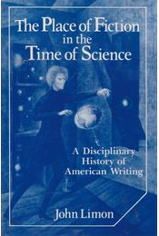 The Place of Fiction in the Time of Science - John Limon - Régikönyvek