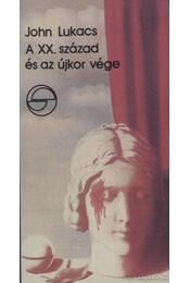 A XX. század és az újkor vége - John Lukacs - Régikönyvek
