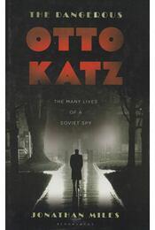 The Dangerous Otto Katz - Jonathan Miles - Régikönyvek