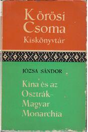 Kína és az Osztrák-Magyar Monarchia - Józsa Sándor - Régikönyvek