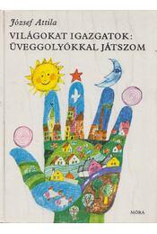 Világokat igazgatok: üveggolyókkal játszom - József Attila - Régikönyvek
