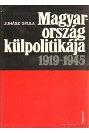 Magyarország külpolitikája 1919-1945 - Juhász Gyula - Régikönyvek