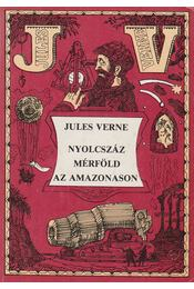 Nyolcszáz mérföld az Amazonason - Jules Verne - Régikönyvek