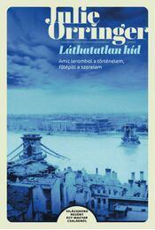 Láthatatlan híd - Amit lerombol a történelem, fölépíti a szerelem - Julie Orringer - Régikönyvek