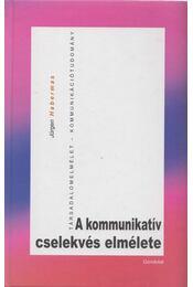 A kommunikatív cselekvés elmélete - Jürgen Habermas - Régikönyvek