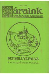 Sepsiillyefalva templomvára - Kádár Gyula - Régikönyvek