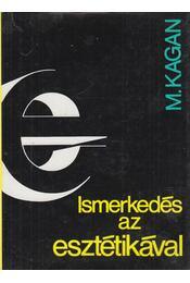 Ismerkedés az esztétikával - Kagan, M. - Régikönyvek