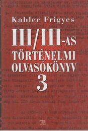 III/III-as történelmi olvasókönyv 3. - Kahler Frigyes - Régikönyvek
