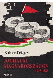 Joghalál Magyarországon 1945-1989 - Kahler Frigyes - Régikönyvek