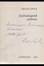 Szabadságunk születése. (A szerző, Kállai Gyula egykori miniszterelnök (1965–1967) által dedikált példány.) - Kállai Gyula - Régikönyvek