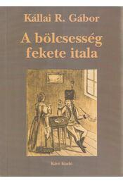 A bölcsesség fekete itala - Kállai R. Gábor - Régikönyvek