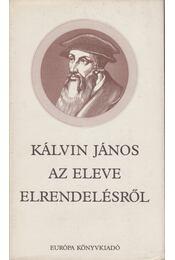 Az eleve elrendelésről - Kálvin János - Régikönyvek