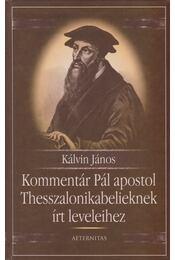 Kommentár Pál apostol Thesszalonikabelieknek írt leveleihez - Kálvin János - Régikönyvek