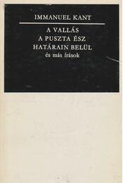A vallás a puszta ész határain belül és más írások - Kant, Immanuel - Régikönyvek