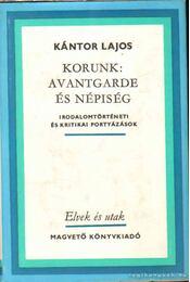Korunk: avantgarde és a népiesség - Kántor Lajos - Régikönyvek