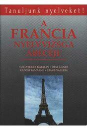 A francia nyelvvizsga ábécéje - Kaposi Tamásné, Dési Ágnes, Staub Valéria - Régikönyvek