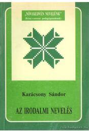Az irodalmi nevelés - Karácsony Sándor - Régikönyvek
