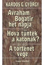 Avraham Bogatir hét napja / Hová tűntek a katonák? / A történet vége - Kardos G. György - Régikönyvek
