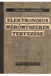 Elektronikus mérőműszerek tervezése - Karkowski, Z.-Jelloner, A. - Régikönyvek