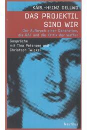 Das Projektil sind wir - Karl-Heinz Dellwo - Régikönyvek