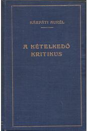 A kételkedő kritikus - Kárpáti Aurél - Régikönyvek