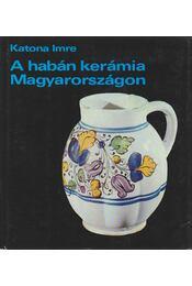 A habán kerámia Magyarországon - Katona Imre - Régikönyvek